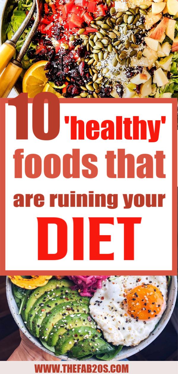 10 Healthy Foods Ruining Your Diet