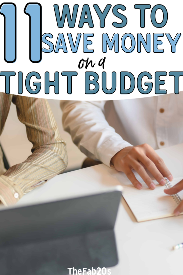 11 ways to save money when you have a TIGHT budget. Saving money doesn't have to be difficult or stressful, there are a couple of frugal living tips and tricks you can use to get the most bang for your buck. Perfect for anyone who is trying to cut expenses  #budget #budgeting #savemoney #frugal #money #moneysavingtips